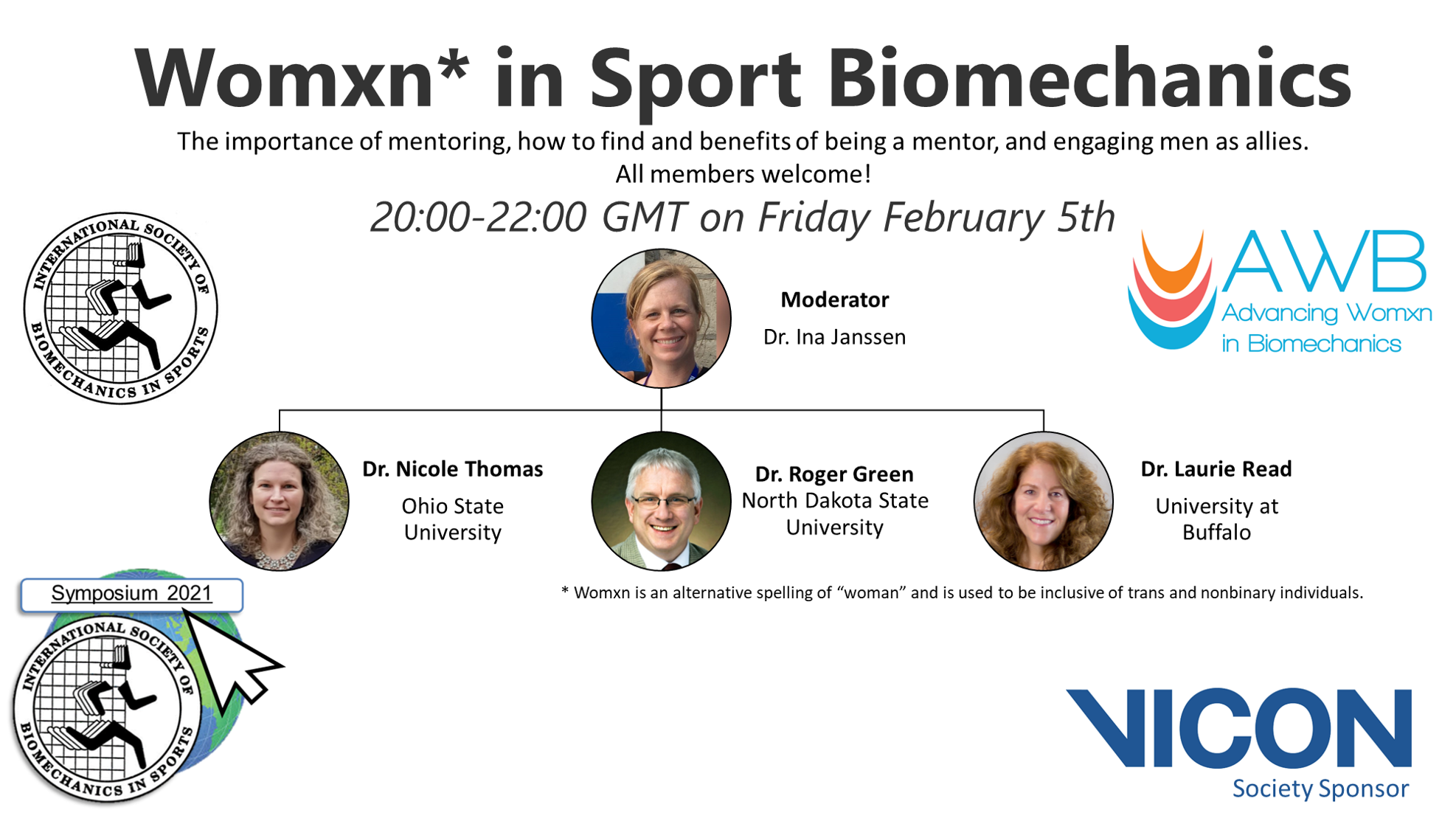 Womxn in Sport Biomechanics. Mentoring. 20:00-22:00 GMT on Friday February 5th. Moderator Dr. Ina Janssen. Speakers: Dr Nicole Thomas Ohio State University,  Dr. Roger Green North Dakota State University, Dr Laurie Read University at Buffalo.